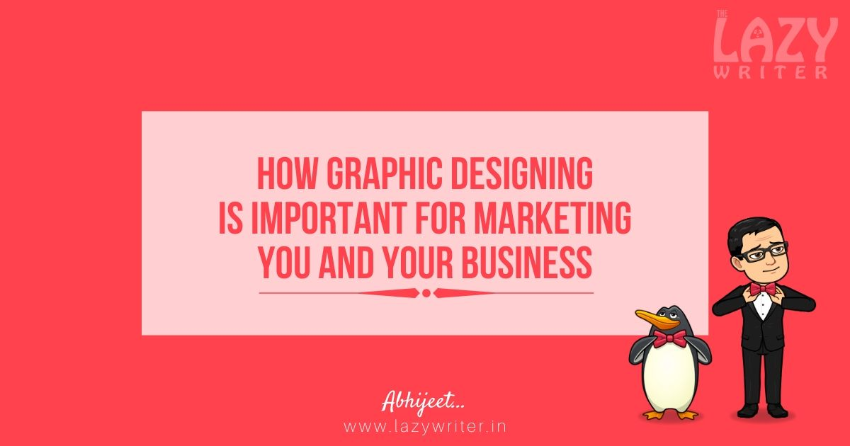 How Graphic Designing is important for Marketing you and your Business